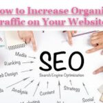 How to Increase Organic Traffic on Your Website