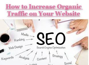 How to Increase Organic Traffic on Your Website-Useful Tips and Tricks