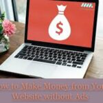 How to Make Money from Your Website without Ads