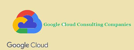 Google Cloud Consulting Companies