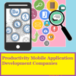 Top 10 Best Productivity Mobile App Development Companies