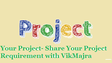 Your Project- Share Your Project Details with VikMajra